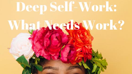 Deep Self-Work_ What Needs Work_