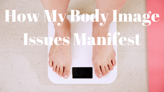 how my body image issues manifest