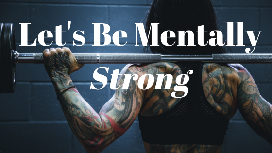 let's be mentally strong