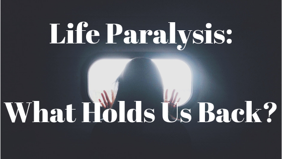 life paralysis_ what holds us back_