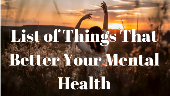list of things that better your mental health