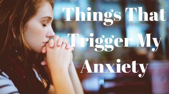 things that trigger my anxiety