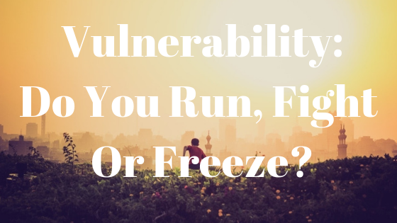 vulnerability_ do you run, fight or freeze_