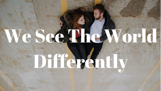 we see the world differently