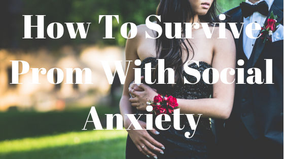 how to survive prom with social anxiety