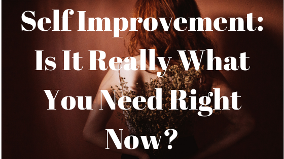 self improvement_ is it what you need_