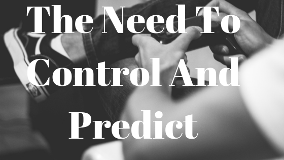 the need to control and predict