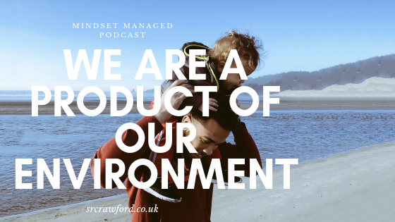 we are a product of our environment