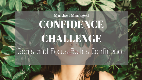 Goals and Focus Builds Confidence