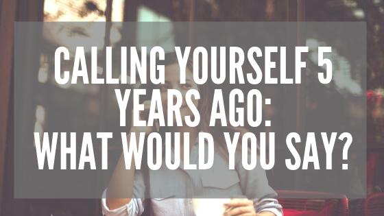 Calling Yourself 5 Years Ago
