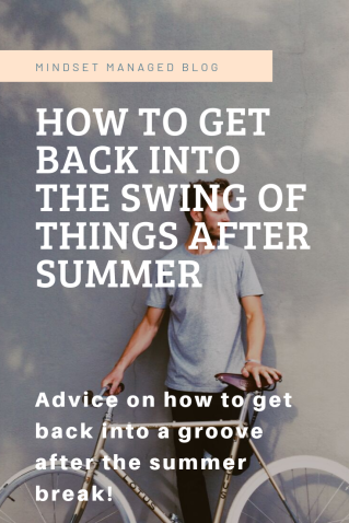 how to get back into the swing of things after summer
