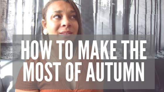 How to Make the Most of Autumn