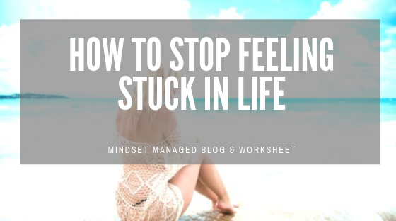how to stop feeling stuck in life
