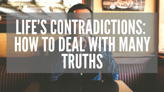 Life's Contradictions_ How to Deal with Many Truths