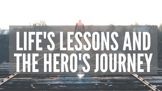 Life's Lessons and The Hero's Journey