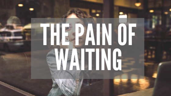 The Pain of Waiting