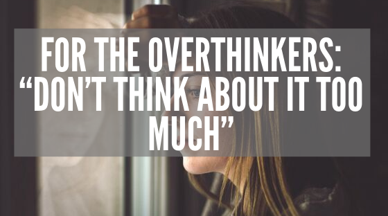 "For the Overthinkers_ ""Don't think about it too much"""