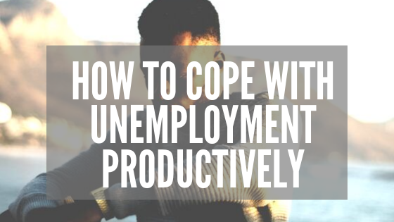 How to Cope With Unemployment Productively