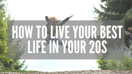 How to Live Your Best Life in Your 20s