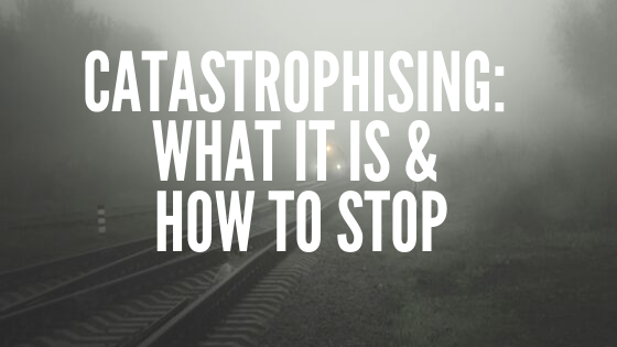 Catastrophising_ What it is & how to stop