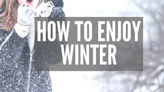 How to Enjoy Winter