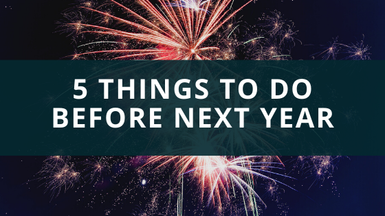 5 Things to do before next year