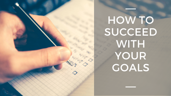 How to Succeed with Your Goals