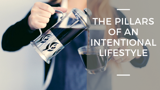 The Pillars of An Intentional Lifestyle