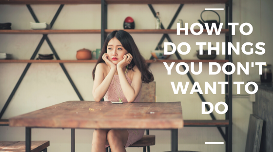 how to do things you don't want to do