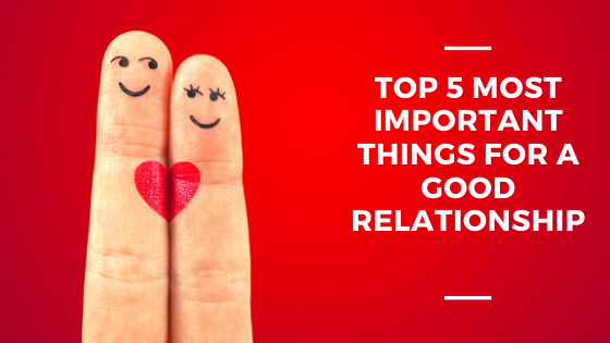 Top 5 most important things for a good relationship