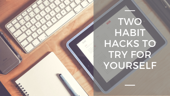 Two Habit Hacks to Try for Yourself