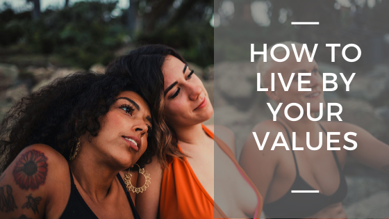 How to Live By Your Values
