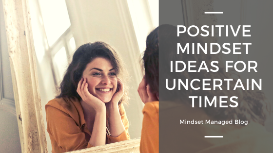 Positive Mindset Ideas for Uncertain Times