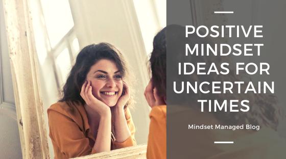 Positive Mindset Ideas for Uncertain Times