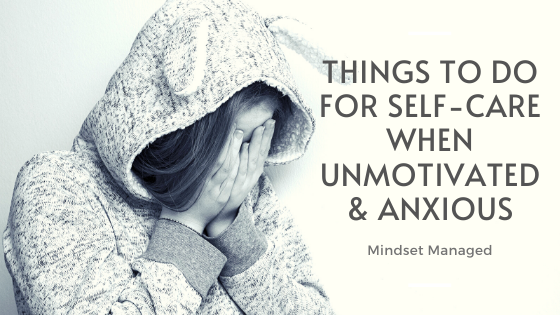 Things to Do for Self-Care When Unmotivated and Anxious