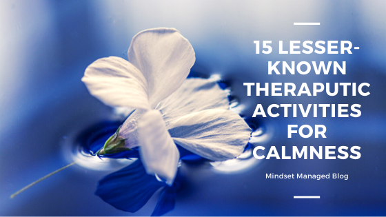 15 lesser-known therapeutic activities for calmness