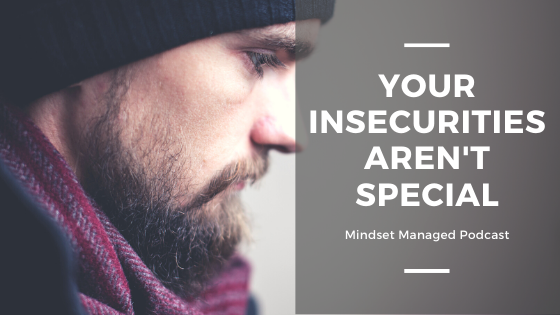 Your insecurities aren't special