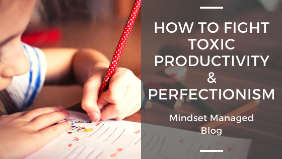 How to fight toxic productivity and perfectionism