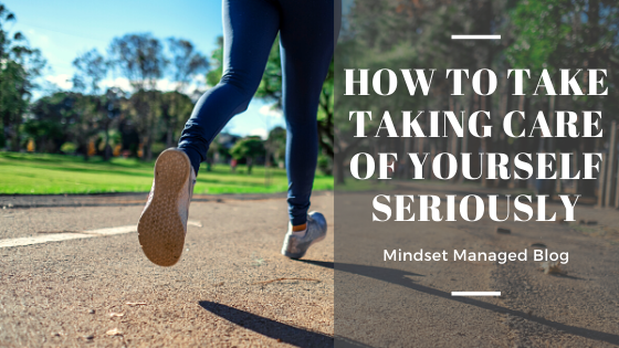 how to take taking care of yourself seriously