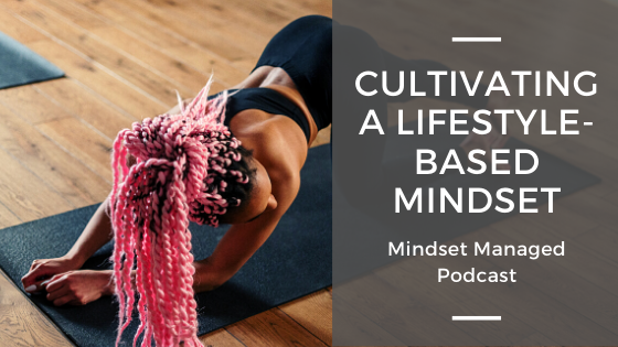 cultivating a lifestyle-based mindset